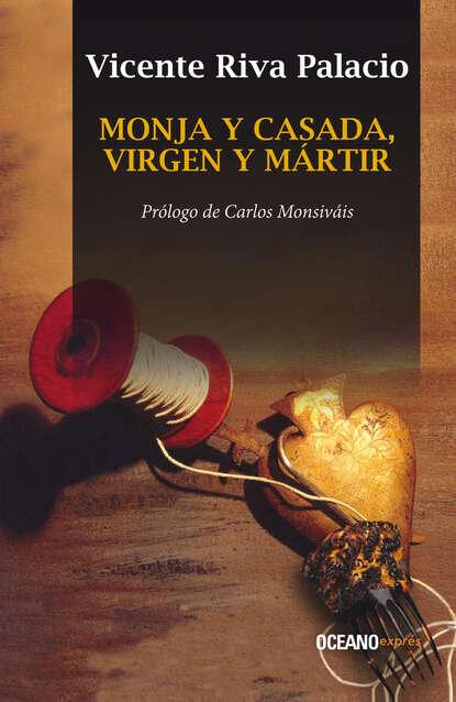 Vicente Riva Palacio Monja y casada, virgen y mártir недорого
