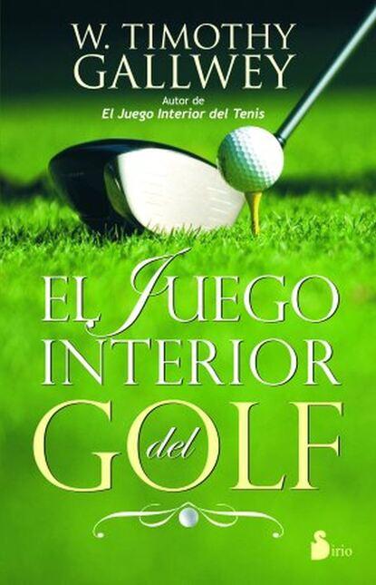 W. Timothy Gallwey El juego interior del golf ruiz zafon carlos el juego del angel