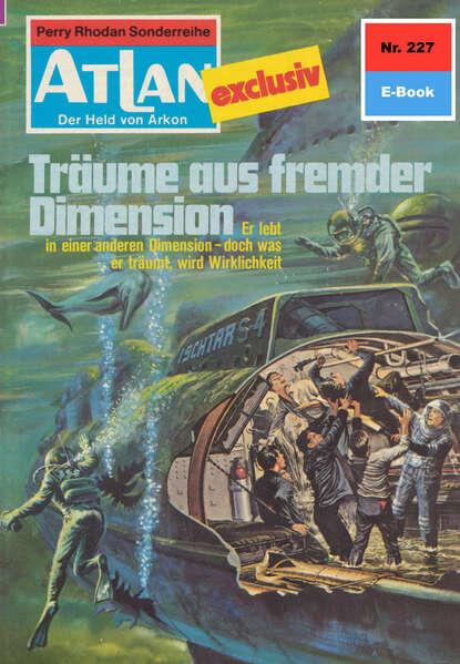 H.G. Ewers Atlan 227: Träume aus fremder Dimension h g ewers atlan 681 das spielhöllenschiff