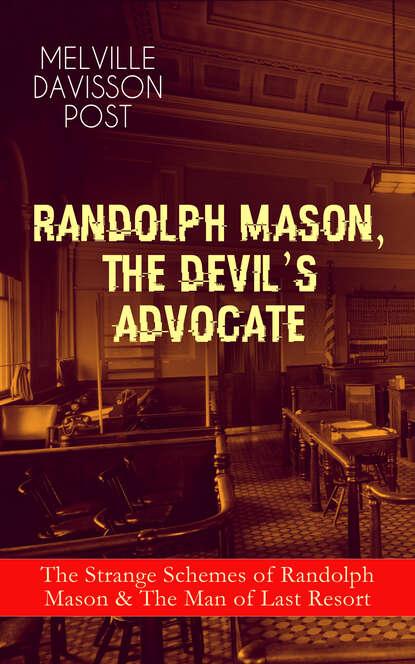 Melville Davisson Post RANDOLPH MASON, THE DEVIL'S ADVOCATE: The Strange Schemes of Randolph Mason & The Man of Last Resort