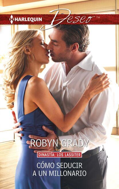 Фото - Robyn Grady Cómo seducir a un millonario jaquelina romero cómo cuidar a un unicornio