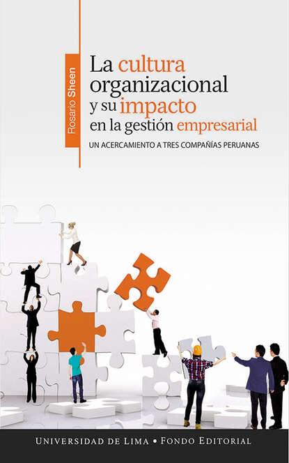 Rosario Sheen La cultura organizacional y su impacto en la gestión empresarial cultura y creacion intelectual en america latina