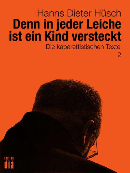 Фото - Hanns Dieter Husch Denn in jeder Leiche ist ein Kind versteckt hanns dieter husch hanns dieter hüsch ein lesebuch