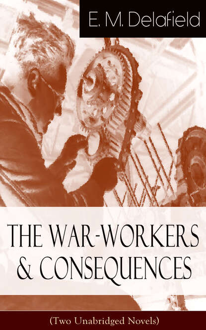 E. M. Delafield The War-Workers & Consequences (Two Unabridged Novels) недорого