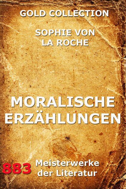 Sophie von La Roche Moralische Erzählungen anton von perfall erzählungen