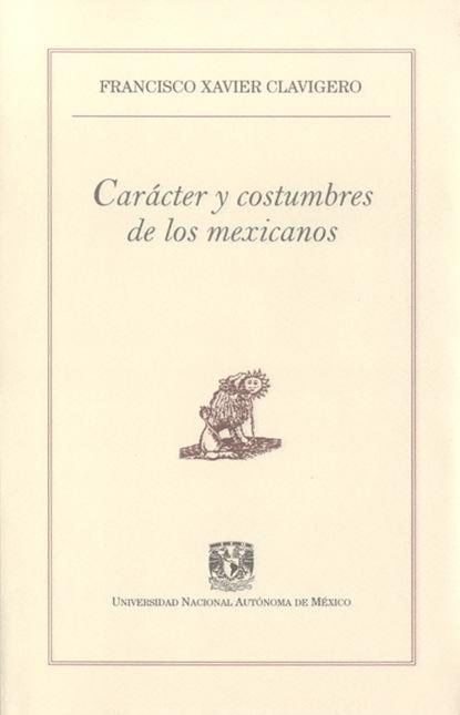 Francisco Xavier Clavigero Carácter y costumbres de los mexicanos thomas de quincey judas y otros ensayos sobre lo divino y lo humano