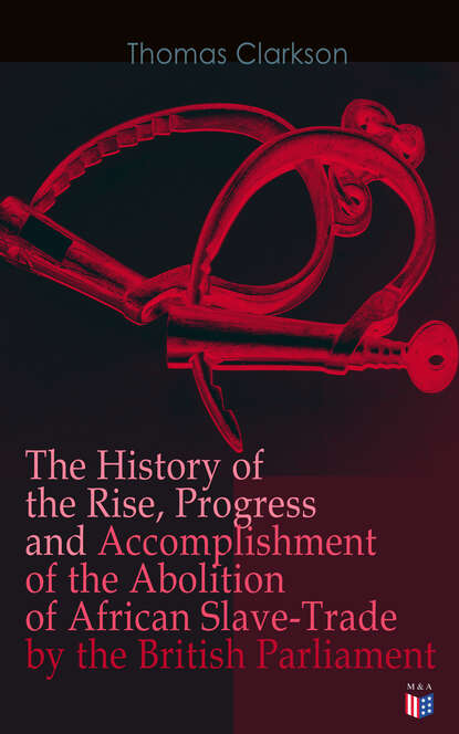 Thomas Clarkson The History of the Rise, Progress and Accomplishment of the Abolition of African Slave-Trade by the British Parliament thomas henry huxley the rise and progress of palaeontology