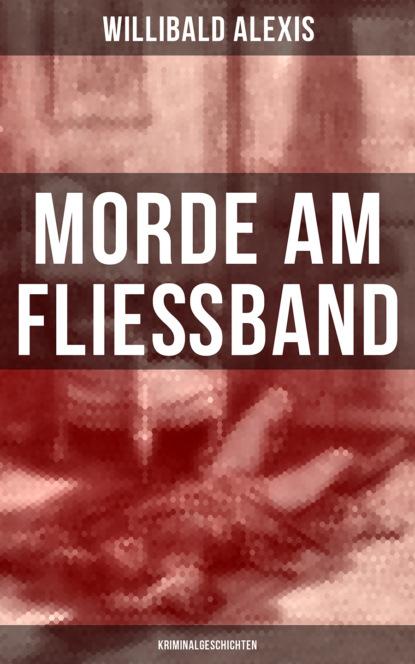 Alexis Willibald Morde am Fließband: Kriminalgeschichten rainer simon labor oder fließband