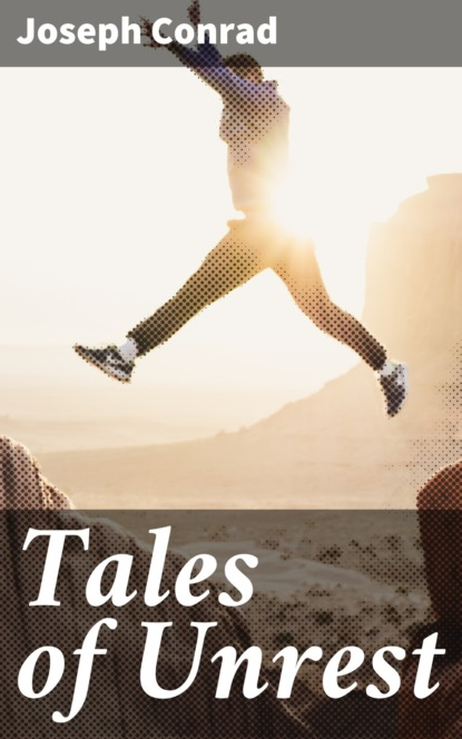 Joseph Conrad Tales of Unrest conrad j tales of hearsay isbn 9785521066742