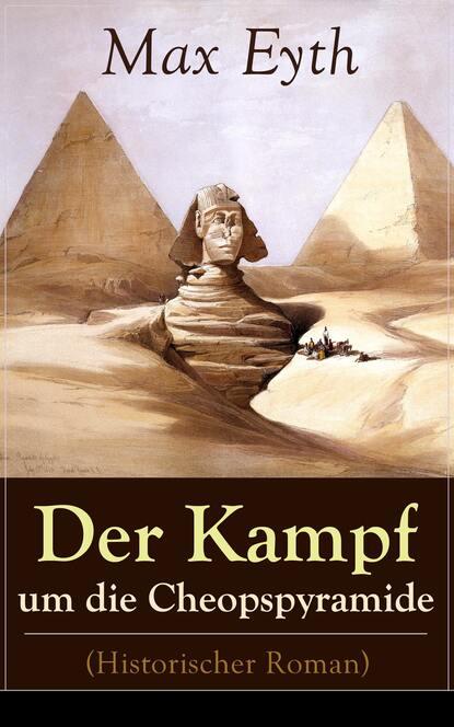 Max Eyth Der Kampf um die Cheopspyramide (Historischer Roman) max eyth historische romane der kampf um die cheopspyramide mönch und landsknech der schneider von ulm