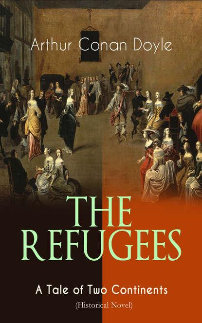 Фото - Arthur Conan Doyle THE REFUGEES – A Tale of Two Continents (Historical Novel) o douglas the setons historical novel