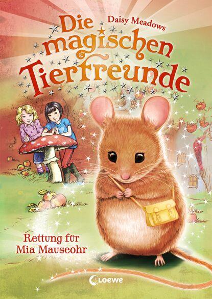 Daisy Meadows Die magischen Tierfreunde 2 - Rettung für Mia Mauseohr daisy meadows die magischen tierfreunde 7 finja fuchs und die magie der sterne