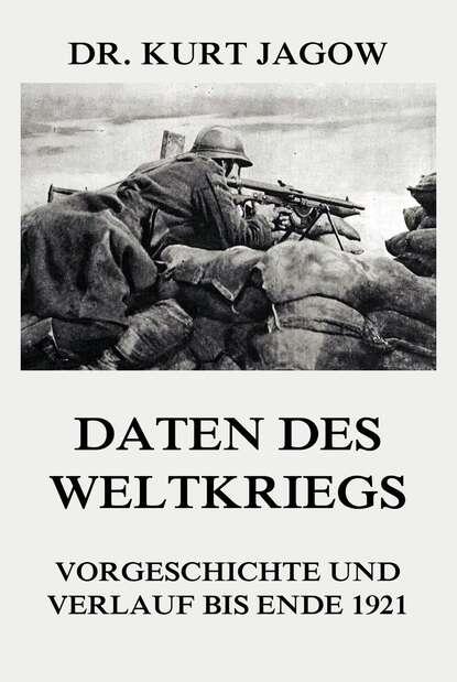 Dr. Kurt Jagow Daten des Weltkriegs - Vorgeschichte und Verlauf bis Ende 1921 tobias henzen bis zum bitteren ende