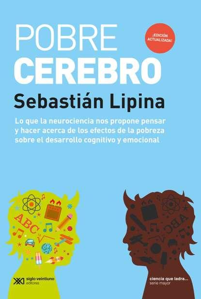 Sebastián Lipina Pobre cerebro sebastián lipina pobre cerebro