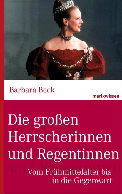 Фото - Dr. Barbara Beck Die großen Herrscherinnen und Regentinnen barbara stauder markteintrittsstrategien fur die eu