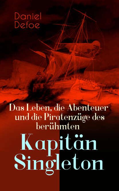 Daniel Defoe Das Leben, die Abenteuer und die Piratenzüge des berühmten Kapitän Singleton daniel defoe die beliebtesten abenteuer klassiker