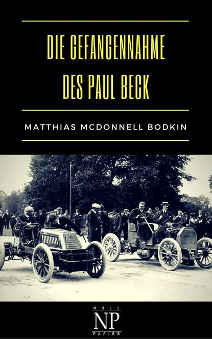 Matthias McDonnell Bodkin Die Gefangennahme des Paul Beck paul ziegert die psychologie des t flavius clemens alexandrinus german edition