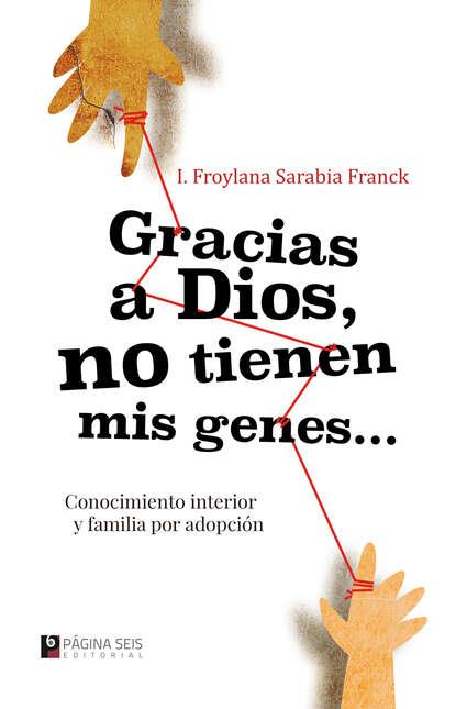I. Froylana Sarabia Franck Gracias a Dios no tienen mis genes
