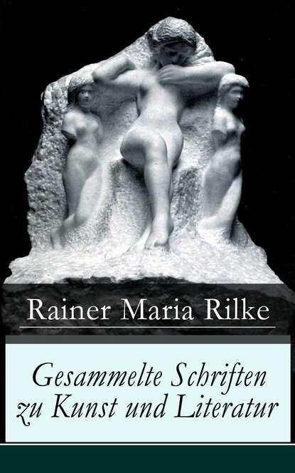Rainer Maria Rilke Gesammelte Schriften zu Kunst und Literatur rainer maria rilke rilke gesammelte werke