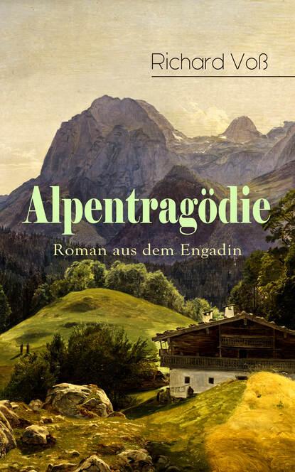 Фото - Richard Voß Alpentragödie - Roman aus dem Engadin richard voß das haus der grimaldi historischer roman
