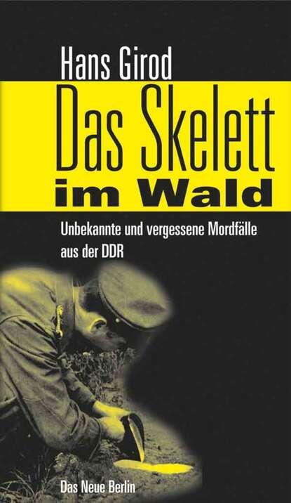 Hans Girod Das Skelett im Wald hans girod das ekel von rahnsdorf