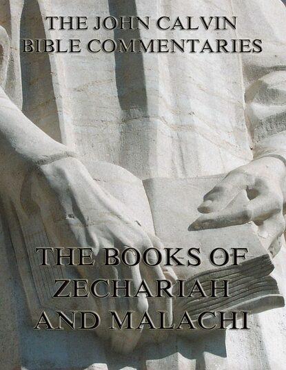 Фото - John Calvin John Calvin's Commentaries On Zechariah And Malachi han jin h six minor prophets through the centuries nahum habakkuk zephaniah haggai zechariah and malachi