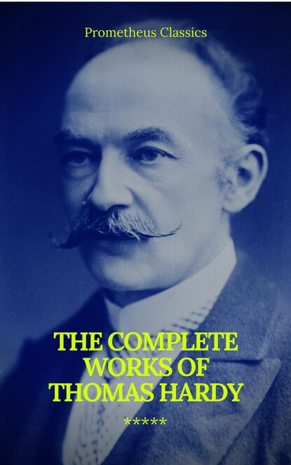 Томас Харди The Complete Works of Thomas Hardy (Illustrated) (Prometheus Classics) томас харди hardy thomas the complete novels oregan classics the greatest writers of all time