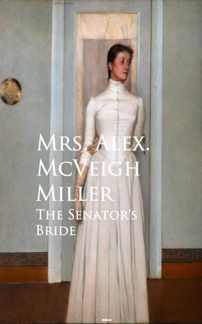 Mrs. Alex. McVeigh Miller The Senator's Bride mrs alex mcveigh miller pretty geraldine the new york salesgirl or wedded to her choice