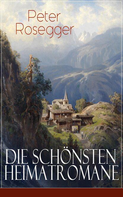Peter Rosegger Die schönsten Heimatromane von Peter Rosegger adelbert von chamisso peter schlemihl