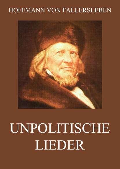 Hoffmann von Fallersleben Unpolitische Lieder hoffmann von fallersleben kinderlieder