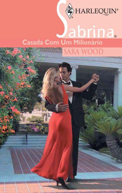 SARA WOOD Casada com um milionário