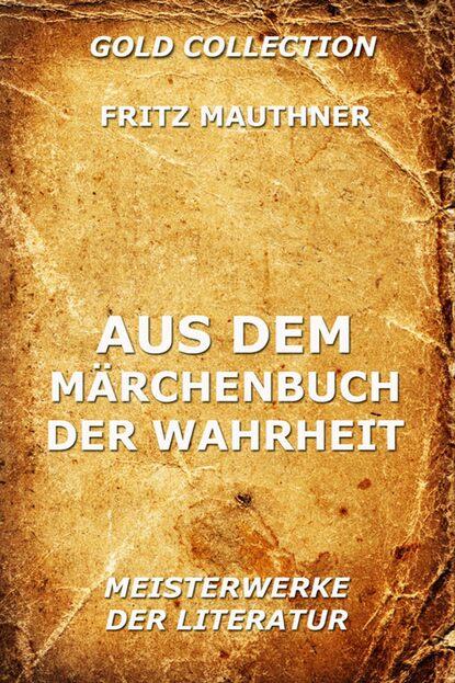 Фото - Fritz Mauthner Aus dem Märchenbuch der Wahrheit fritz erpenbeck der tote auf dem thron
