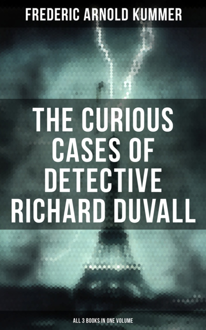 Frederic Arnold Kummer The Curious Cases of Detective Richard Duvall (All 3 Books in One Volume) bagwell richard ireland under the tudors volume 3 of 3
