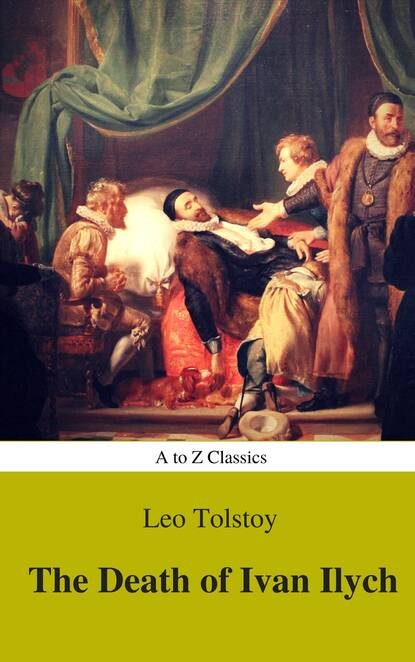 Фото - Лев Толстой The Death of Ivan Ilych (Complete Version, Best Navigation, Active TOC) (A to Z Classics) free shipping best quality new version