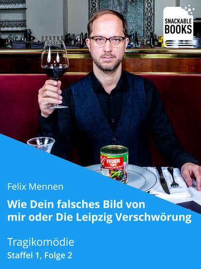 Фото - Felix Mennen Wie dein falsches Bild von mir - Die Leipzig Verschwörung Staffel 1, Folge 2 chefket leipzig