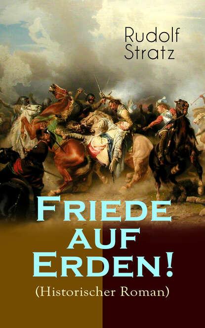 Rudolf Stratz Friede auf Erden! (Historischer Roman) rudolf stratz madlene historischer roman aus dem großen bauernkrieg von 1525