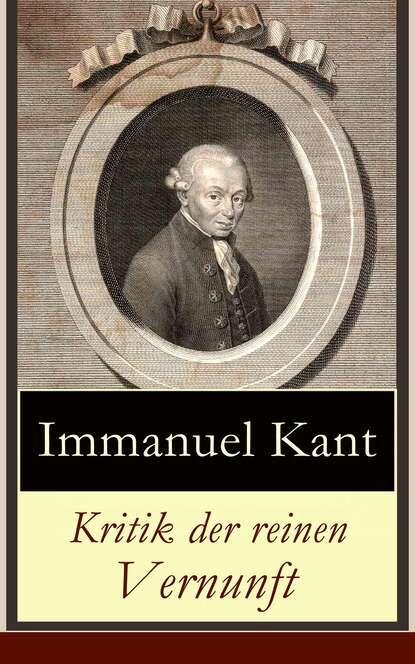 Immanuel Kant Kritik der reinen Vernunft и кант immanuel kant s kritik der reinen vernunft