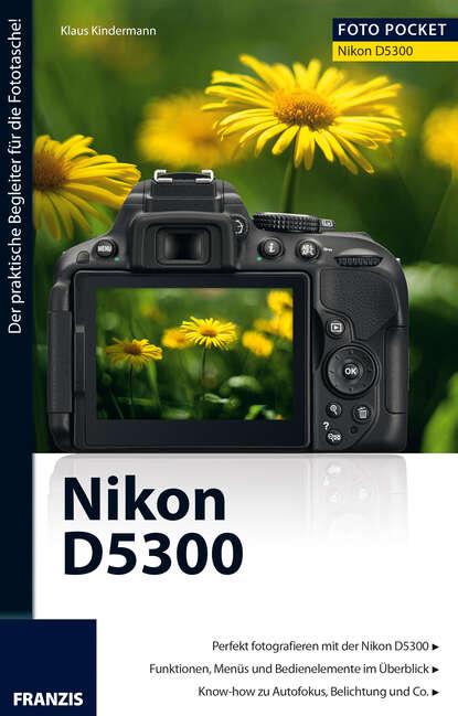 Klaus Kindermann Foto Pocket Nikon D5300 j thomas dennis nikon d5300 digital field guide