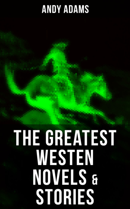 Andy Adams The Greatest Westen Novels & Stories of Andy Adams the american cattle doctor a complete work on all the diseases of cattle sheep and swine