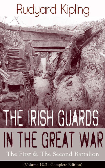 Фото - Редьярд Джозеф Киплинг The Irish Guards in the Great War: The First & The Second Battalion (Volume 1&2 - Complete Edition) john brougham the bunsby papers second series irish echoes