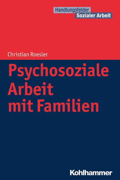 Christian Roesler Psychosoziale Arbeit mit Familien группа авторов psychosoziale beratung