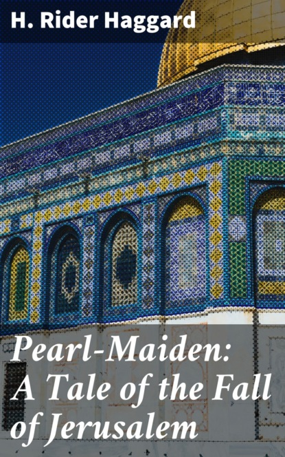 Фото - H. Rider Haggard Pearl-Maiden: A Tale of the Fall of Jerusalem h rider haggard the way of the spirit