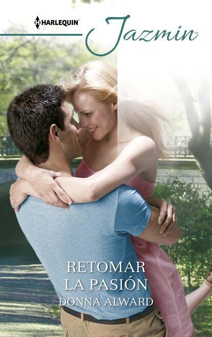 Donna Alward Retomar la pasión donna alward reto de amor la mejor vecina