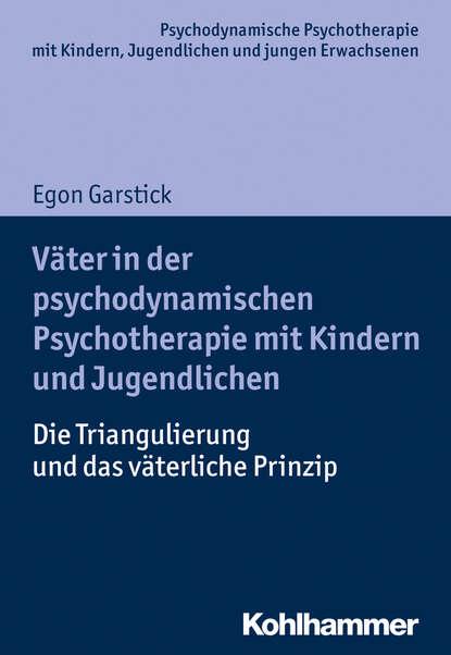 Egon Garstick Väter in der psychodynamischen Psychotherapie mit Kindern und Jugendlichen egon garstick väter in der psychodynamischen psychotherapie mit kindern und jugendlichen