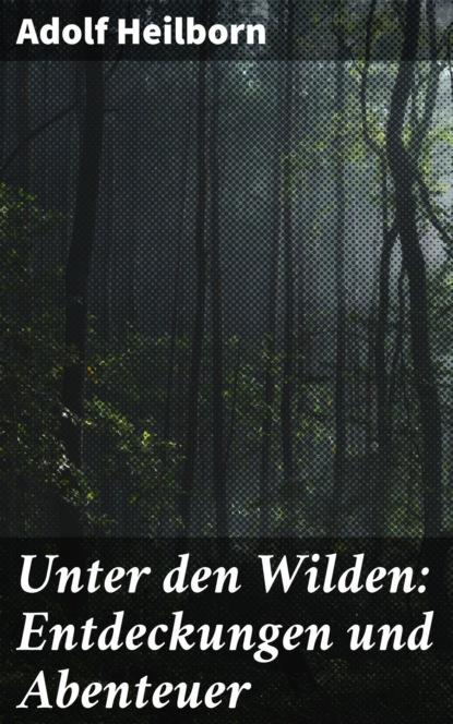 Adolf Heilborn Unter den Wilden: Entdeckungen und Abenteuer konrad telmann unter den dolomiten