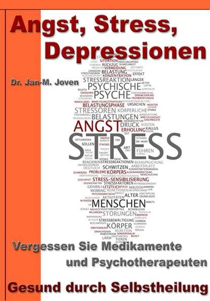 Dr. Jan-M. Joven Angst, Stress, Depressionen – Vergessen Sie Medikamente und Psychotherapeuten dr klaus bertram arthrose – vergessen sie medikamente – mit natürlichen heilverfahren schmerz