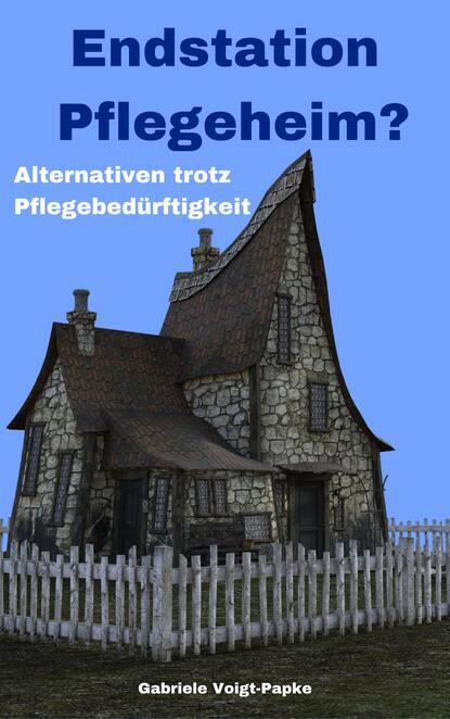 Gabriele Voigt-Papke Endstation Pflegeheim? недорого