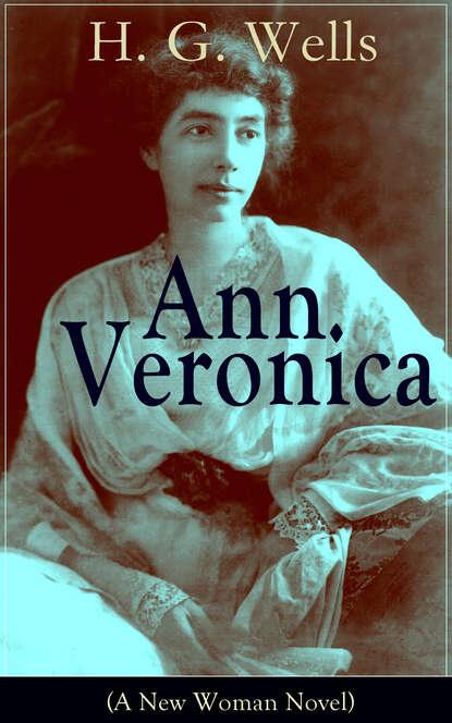 H. G. Wells Ann Veronica (A New Woman Novel) wells h ann veronica a modern love story