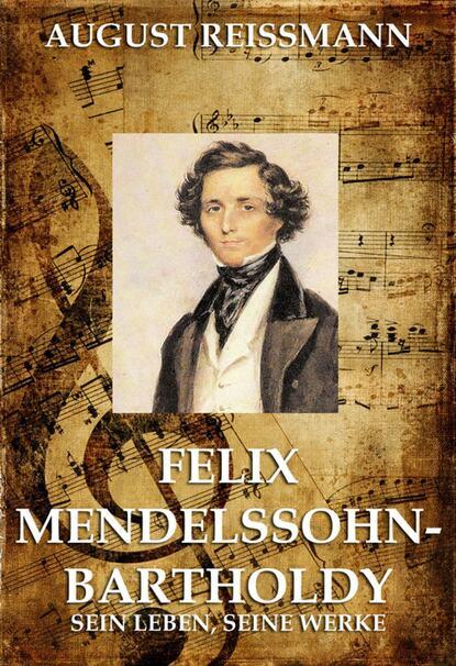 August Reissmann Felix Mendelssohn Bartholdy felix mendelssohn elijah in full score
