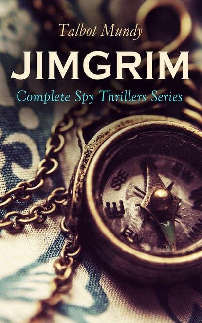 Talbot Mundy JIMGRIM - Complete Spy Thrillers Series talbot mundy jimgrim the spy thrillers series